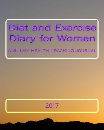 Diet and Exercise Diary for Women 2017: A 90-Day Health Tracking Journal