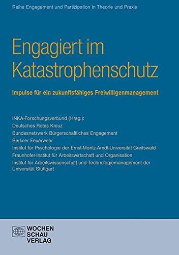 Zukunft des Katastrophenschutzes in Deutschland: Impulse für ein zukunftsfähiges Freiwilligenmanagement (Engagement und Partizipation in Theorie und Praxis)