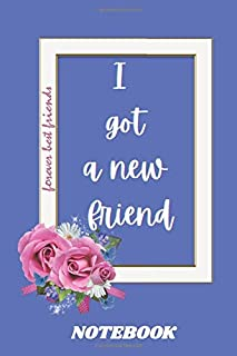 I Got A New Friend Notebook: College Wide Ruled Lined Notebook , Back To School Gift for Students and Friends