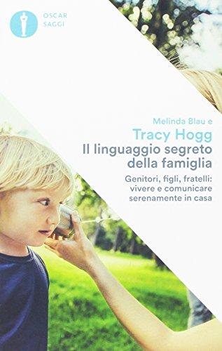 Il linguaggio segreto della famiglia. Genitori, figli, fratelli: vivere e comunicare serenamente a casa