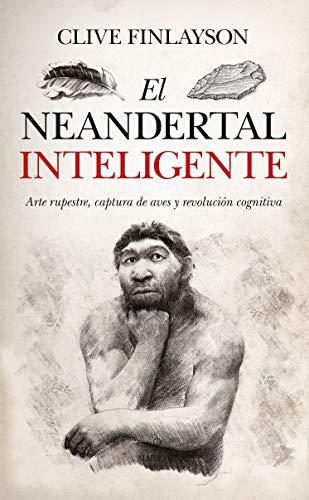 El Neandertal inteligente: Arte rupestre, captura de aves y revolución cognitiva (Historia)