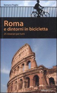 Roma e dintorni in bicicletta. 25 itenerari per tutti