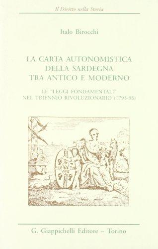 La carta autonomistica della Sardegna tra antico e moderno. Le «Leggi fondamentali» nel triennio rivoluzionario (1793-96) (Il diritto nella storia. Testi)