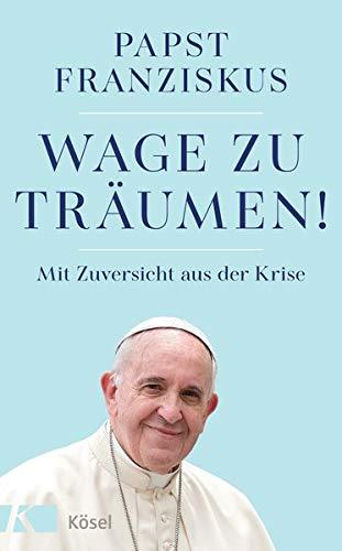 Buchseite und Rezensionen zu 'Wage zu träumen!: Mit Zuversicht aus der Krise' von Papst Franziskus