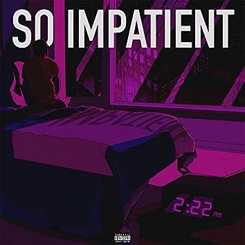 So Impatient