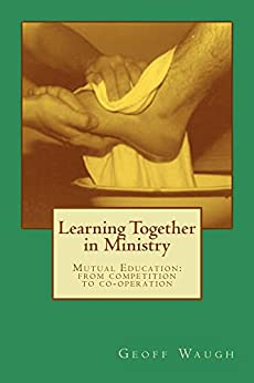 Learning Together in Ministry: Mutual Education: from competition to co-operation by [Geoff Waugh]