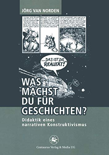 Was machst du für Geschichten?: Didaktik eines narrativen Konstruktivismus (Reihe Geschichtsdidaktik, Band 13)