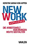 New Work. Unplugged.: Die Arbeitswelt von morgen heute gestalten