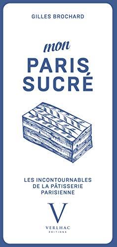 Mon Paris sucré, les incontournables de la patisserie parisienne