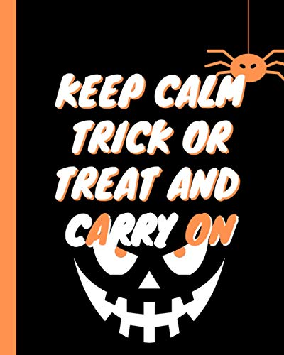 Keep calm, trick or treat and carry on: Halloween BOOKS Messages and Wishes hallowen Composition Notebook Scare gift for kids ages 4-8 & adults