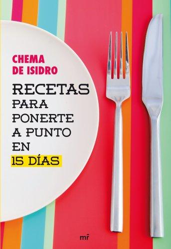 Recetas para ponerte a punto en 15 días eBook: Isidro, Chema ...