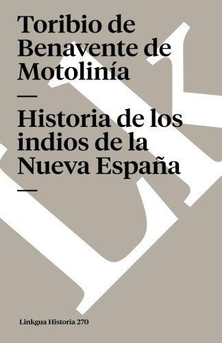 Historia de los indios de la Nueva Espaa (Memoria) by Toribio de Benavente de Motolina(2014-01-01)