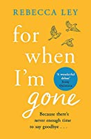 For When I'm Gone: The most heartbreaking and uplifting debut to curl up with in 2020!