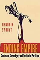 Ending Empire: Contested Sovereignty And Territorial Partition (Cornell Studies in Political Economy)
