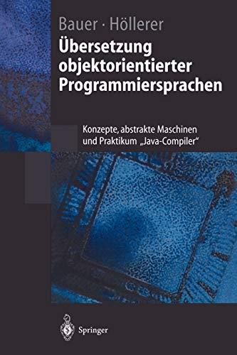 """Übersetzung objektorientierter Programmiersprachen: Konzepte, abstrakte Maschinen und Praktikum """"Java-Compiler"""" (Springer-Lehrbuch)"""