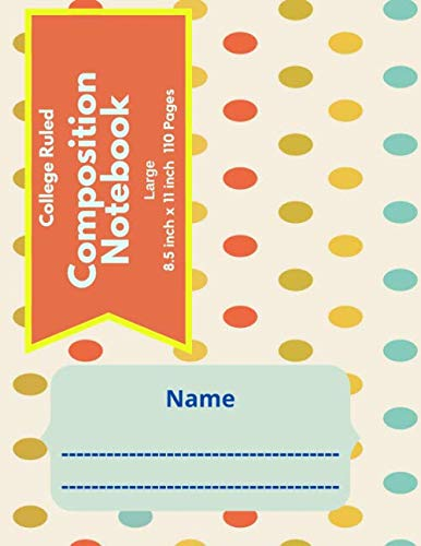College Ruled Composition Notebook Large 8.5 inch x 11 inch 110 Pages: Primary Composition Notebook| Exercise Notebook| Journal For School| Lined ... 1 Subject| Gift Ideas| Polka Dots Pattern