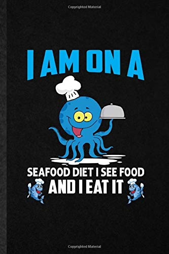 I Am on a Seafood Diet I See Food and I Eat It: Blank Funny On Diet Workout Journal Notebook To Write For Dietary Nutrition, Inspirational Saying Unique Special Birthday Gift Idea Modern 110 Pages