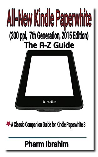 All-New Kindle Paperwhite (300 ppi, 7th Generation, 2015 Edition): The A-Z Guide (Newbie to Pro! Series) (English Edition)
