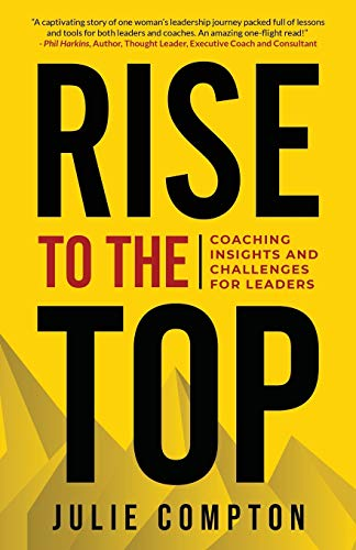 Rise To The Top: Coaching Insights and Challenges for Leaders