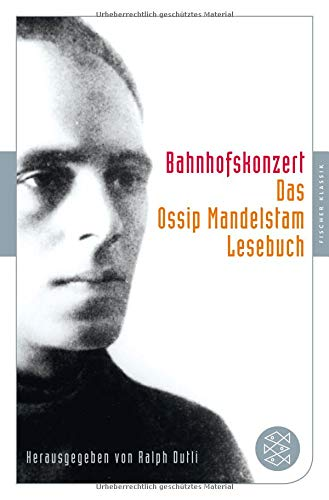 Bahnhofskonzert: Das Ossip-Mandelstam-Lesebuch (Fischer Klassik)