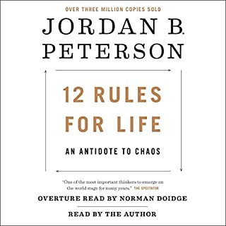 12 Rules for Life     An Antidote to Chaos              Written by:                                                                                                                                 Jordan B. Peterson,                                                                                        Norman Doidge MD - foreword                               Narrated by:                                                                                                                                 Jordan B. Peterson                      Length: 15 hrs and 40 mins     3,939 ratings     Overall 4.6