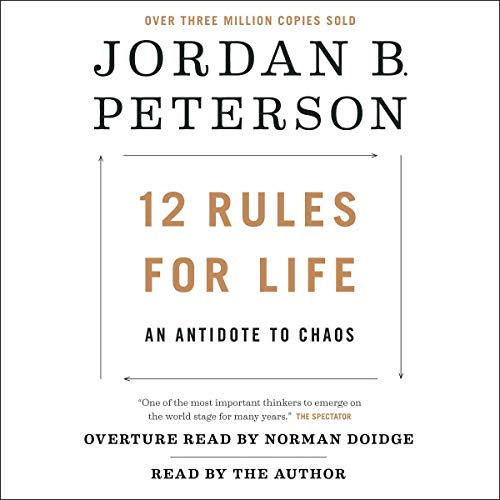 12 Rules for Life     An Antidote to Chaos              Written by:                                                                                                                                 Jordan B. Peterson,                                                                                        Norman Doidge MD - foreword                               Narrated by:                                                                                                                                 Jordan B. Peterson                      Length: 15 hrs and 40 mins     3,731 ratings     Overall 4.6