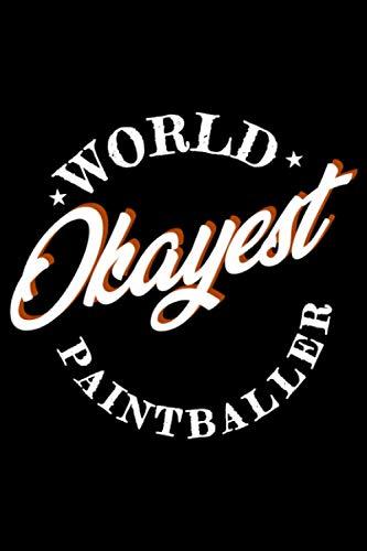 World Okayest Paintballer: A5 Liniertes Notizbuch auf 120 Seiten - Paintball Notizheft | Geschenkidee für Gotcha Spieler, Paintballspieler, Vereine und Mannschaften