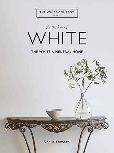 For the Love of White: The White & Neutral Home (English Edition)