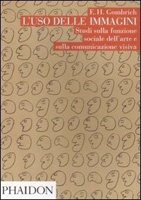 L'uso delle immagini. Studi sulla funzione sociale dell'arte e sulla comunicazione visiva
