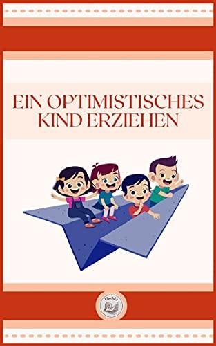 EIN OPTIMISTISCHES KIND ERZIEHEN (German Edition)