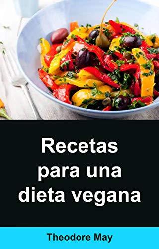Recetas para una dieta vegana: La guía esencial para las dietas crudiveganas y sus beneficios, que incluye recetas increíbles