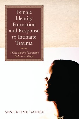 Female Identity Formation and Response to Intimate Violence: A Case Study of Domestic Violence in Kenya (English Edition)