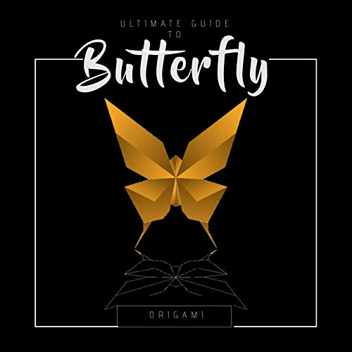 Ultimate Guide To Butterfly Origami: Roll Up A Beautiful Paper Wings Flit! Origami Journal, More Than 4 Fun Works, More Than 30 Origami Pages (English Edition)