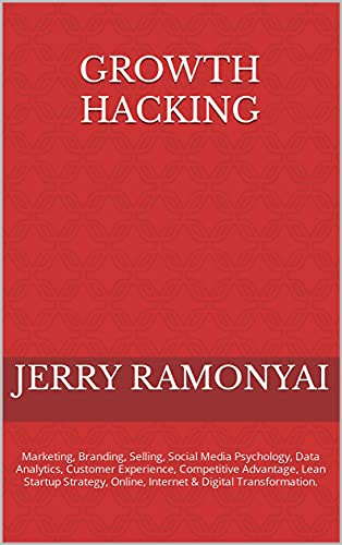 Growth Hacking: Marketing, Branding, Selling, Social Media Psychology, Data Analytics, Customer Experience, Competitive Advantage, Lean Startup Strategy, ... & Digital Transformation. (English Edition)