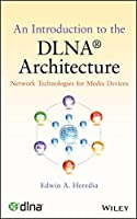 An Introduction to the DLNA Architecture: Network Technologies for Media Devices