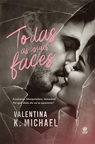 Todas as suas faces: Envolvente. Manipuladora. Vulnerável. Por qual delas ele vai se apaixonar?