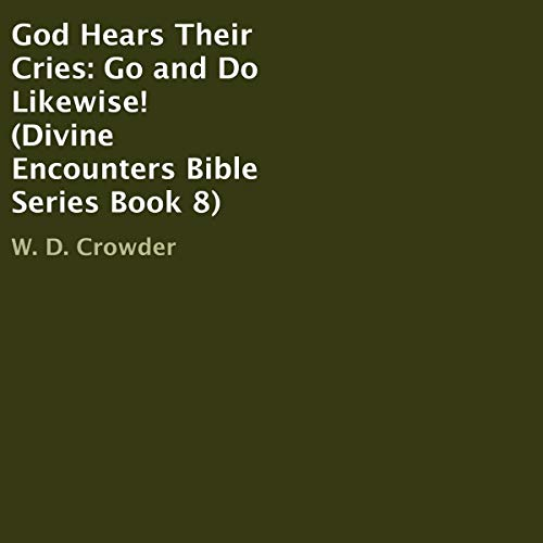 God Hears Their Cries: Go and Do Likewise! audiobook cover art