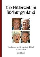 Die Hitlerzeit im Suedburgenland: Vier Frauen aus St. Martin a. d. Raab erinnern sich