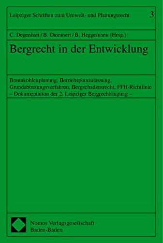 Bergrecht in der Entwicklung: Braunkohlenplanung, Betriebsplanzulassung, Grundabtretungsverfahren, Bergschadensrecht, FHH-Richtlinie: 3