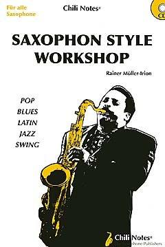 SAXOPHON STYLE WORKSHOP - arrangiert für Saxophon - mit CD [Noten / Sheetmusic] Komponist: MUELLER IRION RAINER