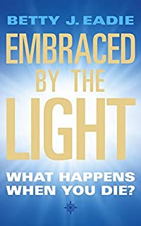 Embraced By The Light: What Happens When You Die?