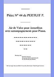 Air de Valse pour Accordéon avec accompagnement pour Piano: Pièce N° 44 de PERTUIT Patrice (French Edition)
