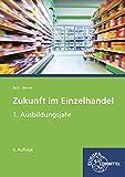 Zukunft im Einzelhandel 1. Ausbildungsjahr: Lehrbuch - Joachim Beck