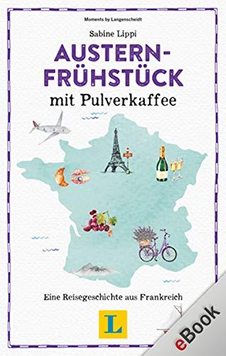 Austernfrühstück mit Pulverkaffee: Eine Reisegeschichte aus Frankreich (Reisegeschichten)
