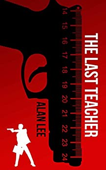The Last Teacher: A Stand-Alone Mackenzie Mystery (An Action Mystery (Mackenzie August series)) by [Alan Lee]