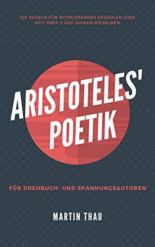 Aristoteles' Poetik: Entdeckt, freigelegt und aufbereitet für Drehbuch-Autoren