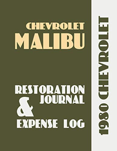 1980 MALIBU - Restoration Journal and Expense Log: Car restorers and collectors love documentation. Keep accurate, in-depth records of your car's ... easy-to-use journal and expense log book!