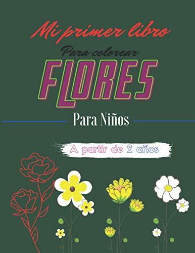 Mi Primer Libro Para Colorear Flores: Para Niños A Partir de 2 Años, 56 Pagines con maravillosas ilustraciones (Flores Paginas para Colorear)