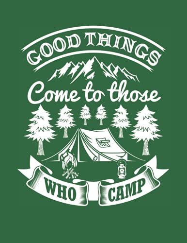Good Things Come to Those Who Camp: Camping Gifts for Outdoors Lovers - Best Lined Notebook Journal with Bonus Trip Logbook Tracker - 8.5'x11'