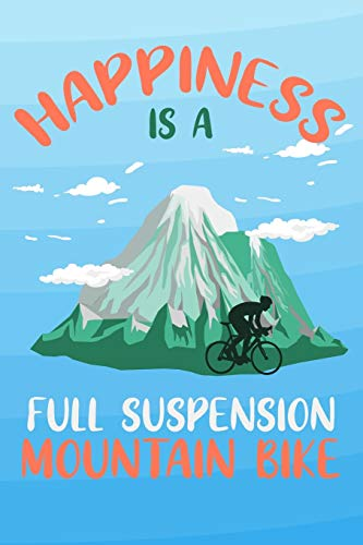 Happiness Is A Full Suspension Mountain Bike: Mountain Biker Blank Lined Notebook Journal Diary 6x9